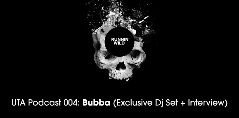 UTA Podcast 004: Bubba (Exclusive Dj Set + Interview)