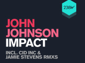 John Johnson – Impact. Incl CID Inc & Jamie Stevens Remixes [238 West Inc]
